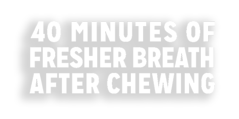 40 Minutes of Fresher Breath After Chewing